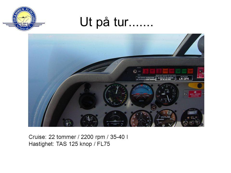 Ut på tur....... Cruise: 22 tommer / 2200 rpm / 35-40 l