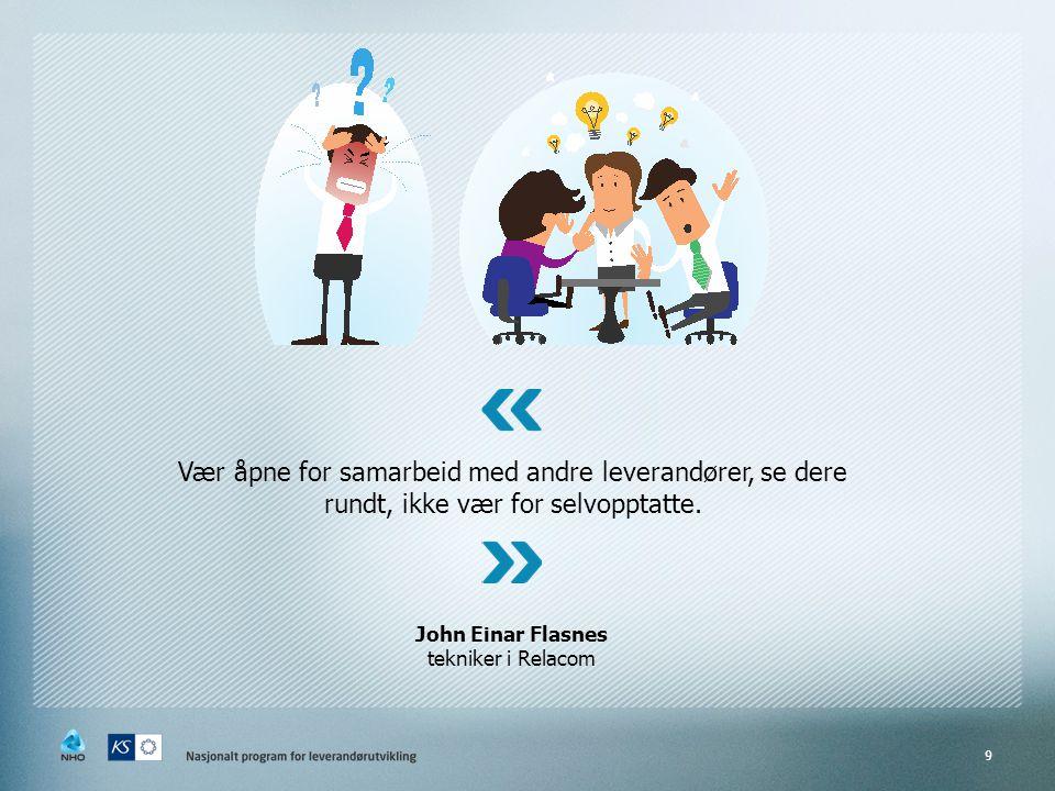 Vær åpne for samarbeid med andre leverandører, se dere rundt, ikke vær for selvopptatte.