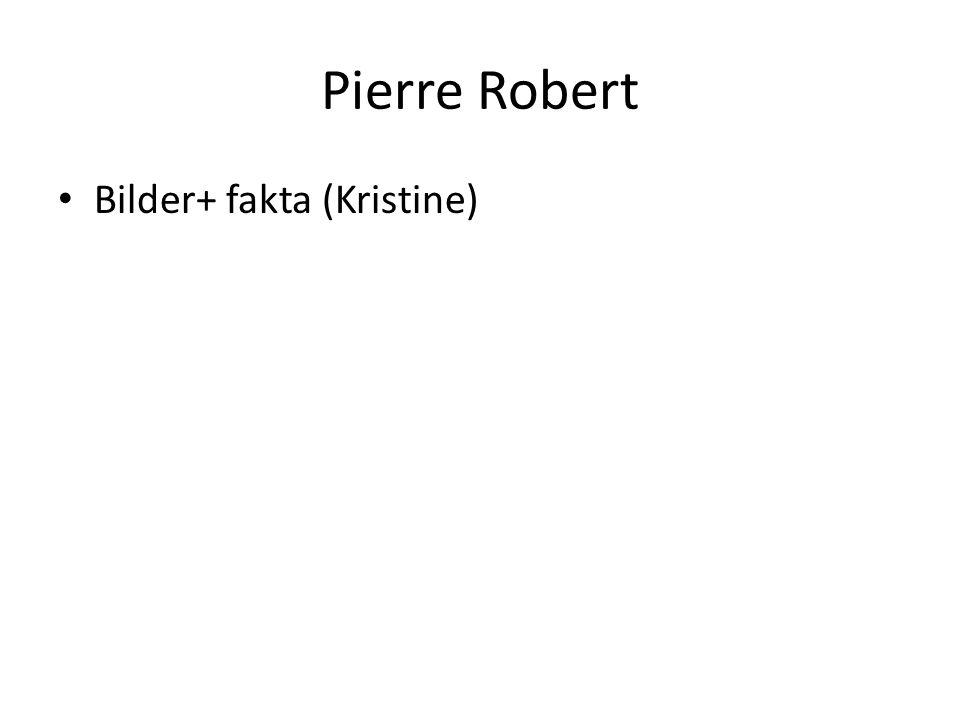 Pierre Robert Bilder+ fakta (Kristine)