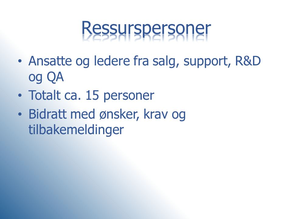 Ressurspersoner Ansatte og ledere fra salg, support, R&D og QA