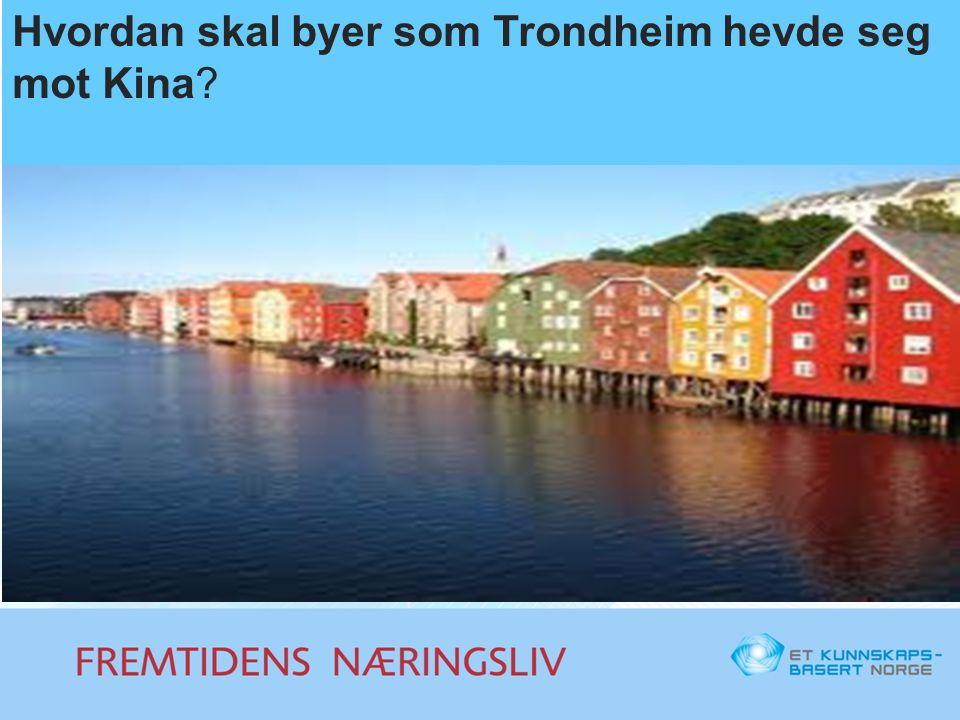 Hvordan skal byer som Trondheim hevde seg mot Kina