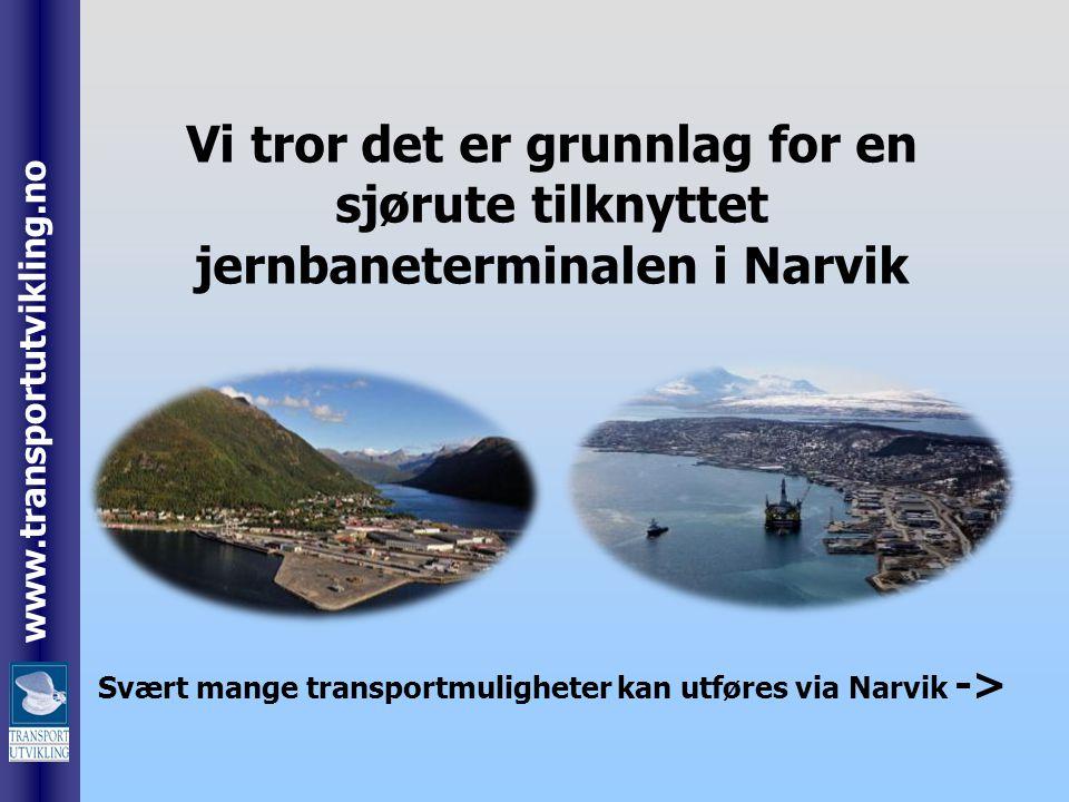 Vi tror det er grunnlag for en sjørute tilknyttet jernbaneterminalen i Narvik Svært mange transportmuligheter kan utføres via Narvik ->