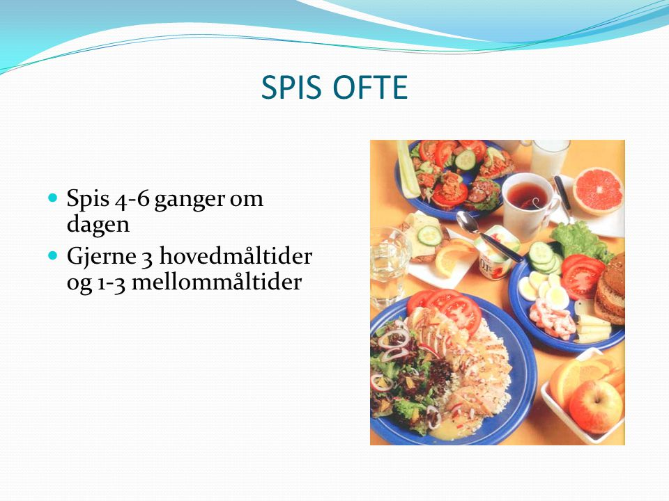 SPIS OFTE Spis 4-6 ganger om dagen
