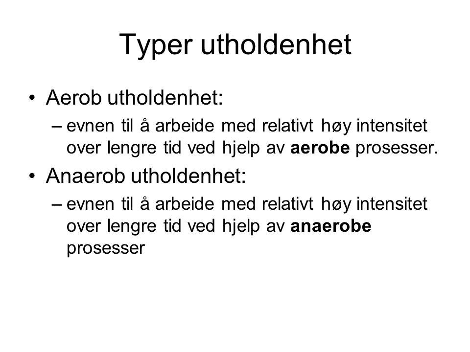 Typer utholdenhet Aerob utholdenhet: Anaerob utholdenhet: