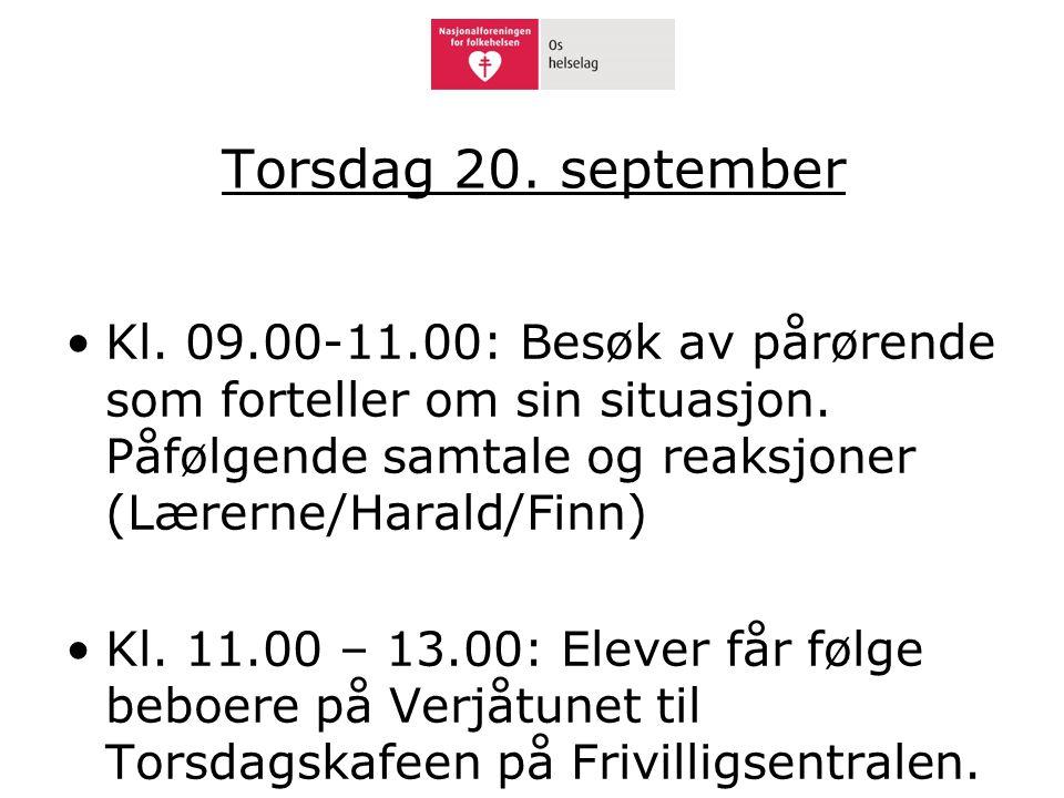 Torsdag 20. september Kl. 09.00-11.00: Besøk av pårørende som forteller om sin situasjon. Påfølgende samtale og reaksjoner (Lærerne/Harald/Finn)
