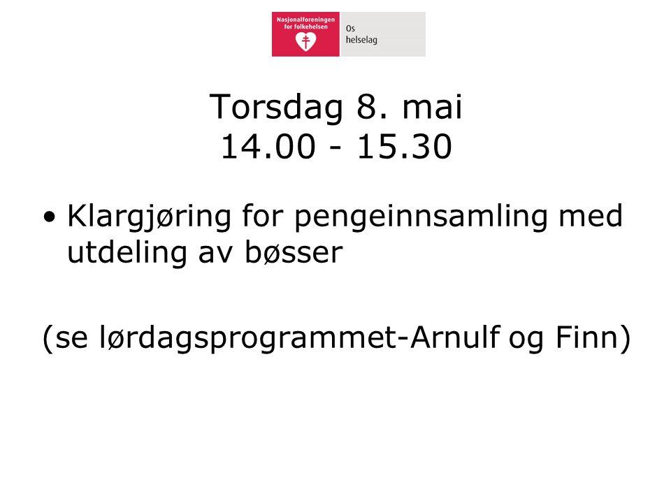 Torsdag 8. mai 14.00 - 15.30 Klargjøring for pengeinnsamling med utdeling av bøsser.