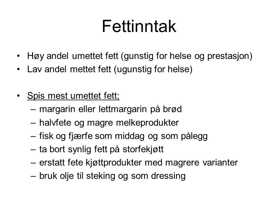Fettinntak Høy andel umettet fett (gunstig for helse og prestasjon)