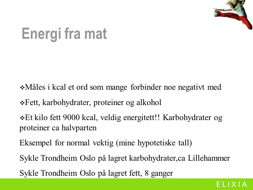 Energi fra mat Måles i kcal et ord som mange forbinder noe negativt med. Fett, karbohydrater, proteiner og alkohol.