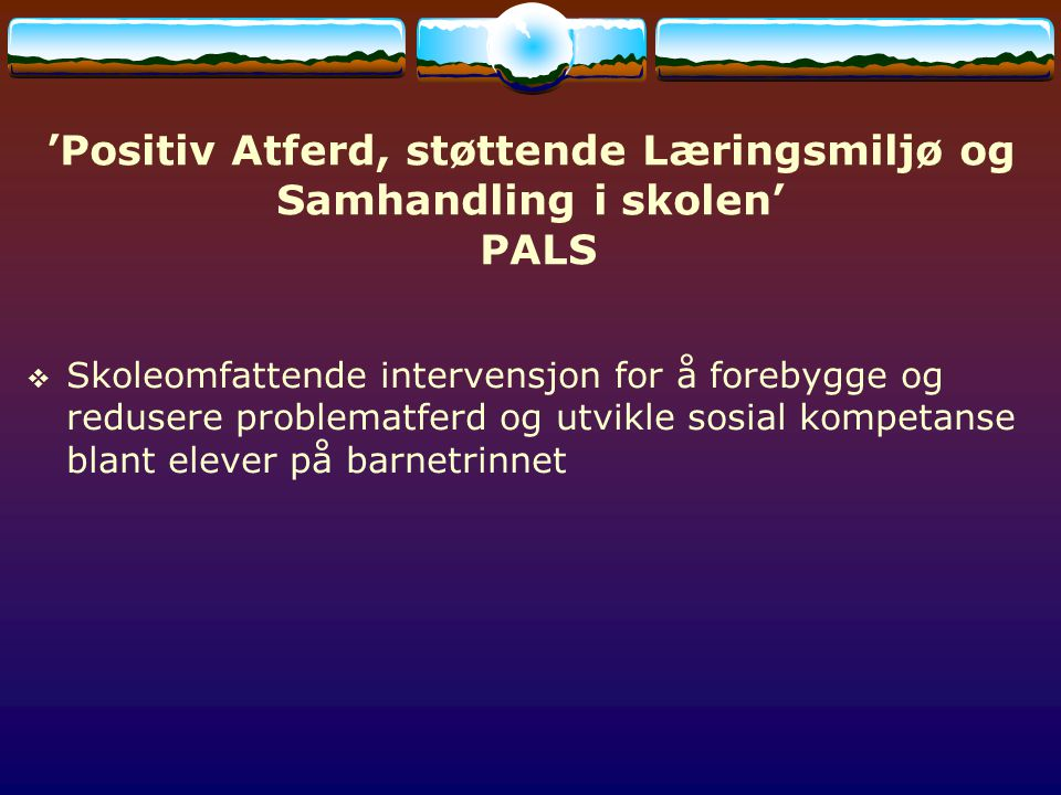 'Positiv Atferd, støttende Læringsmiljø og Samhandling i skolen' PALS