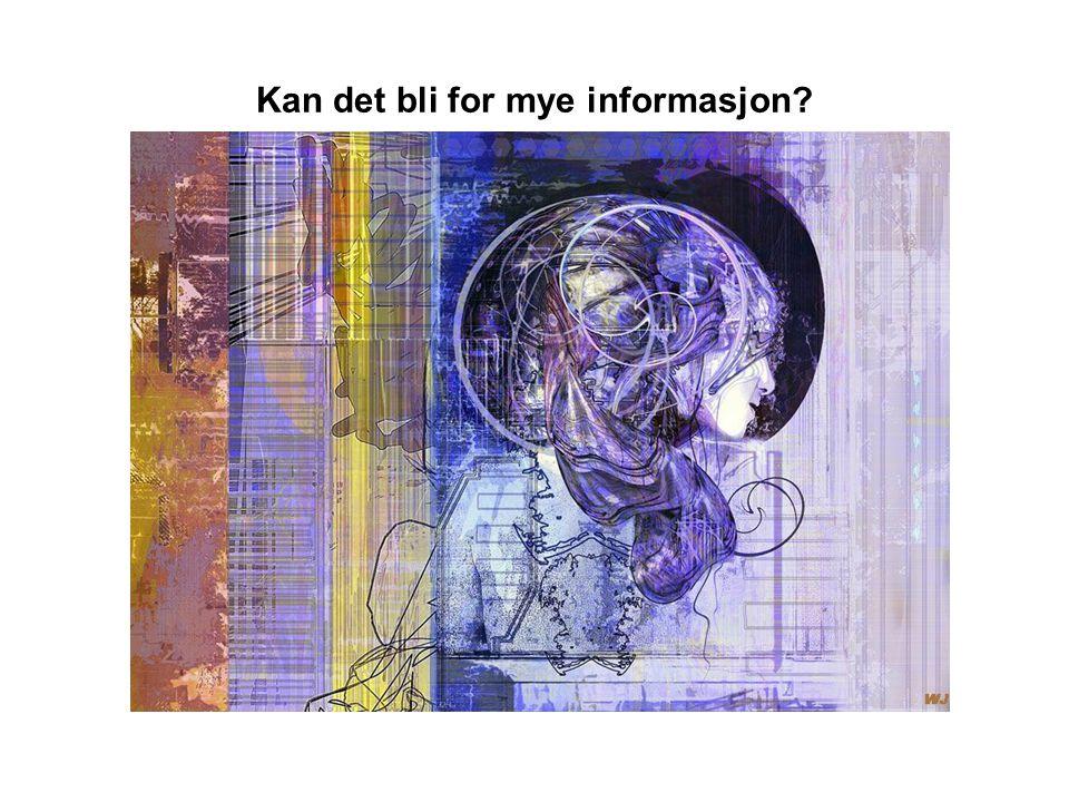 Kan det bli for mye informasjon