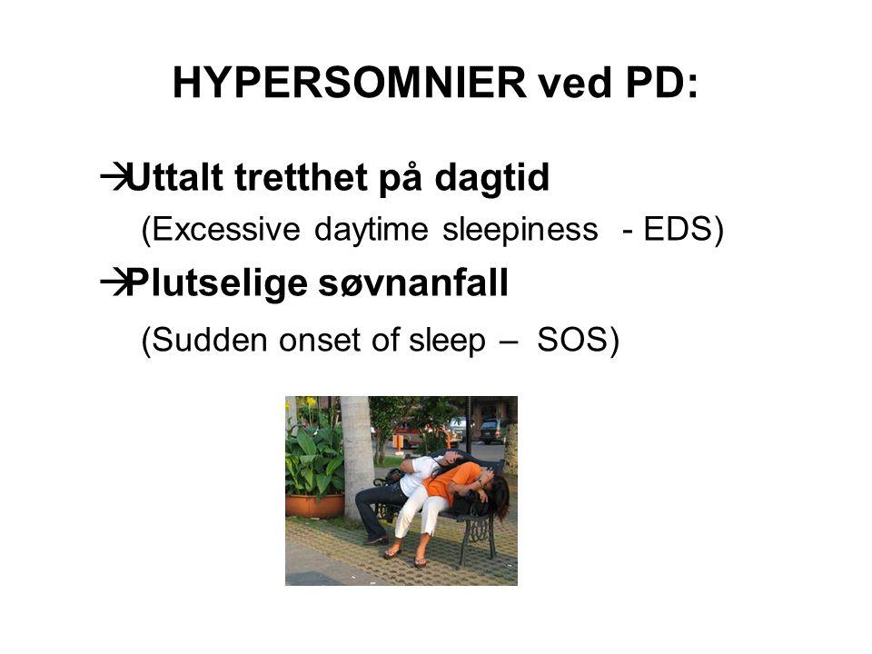 HYPERSOMNIER ved PD: Uttalt tretthet på dagtid Plutselige søvnanfall