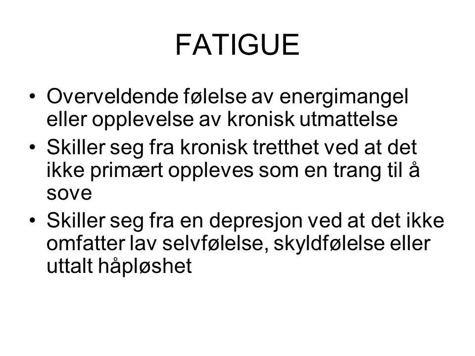 FATIGUE Overveldende følelse av energimangel eller opplevelse av kronisk utmattelse.