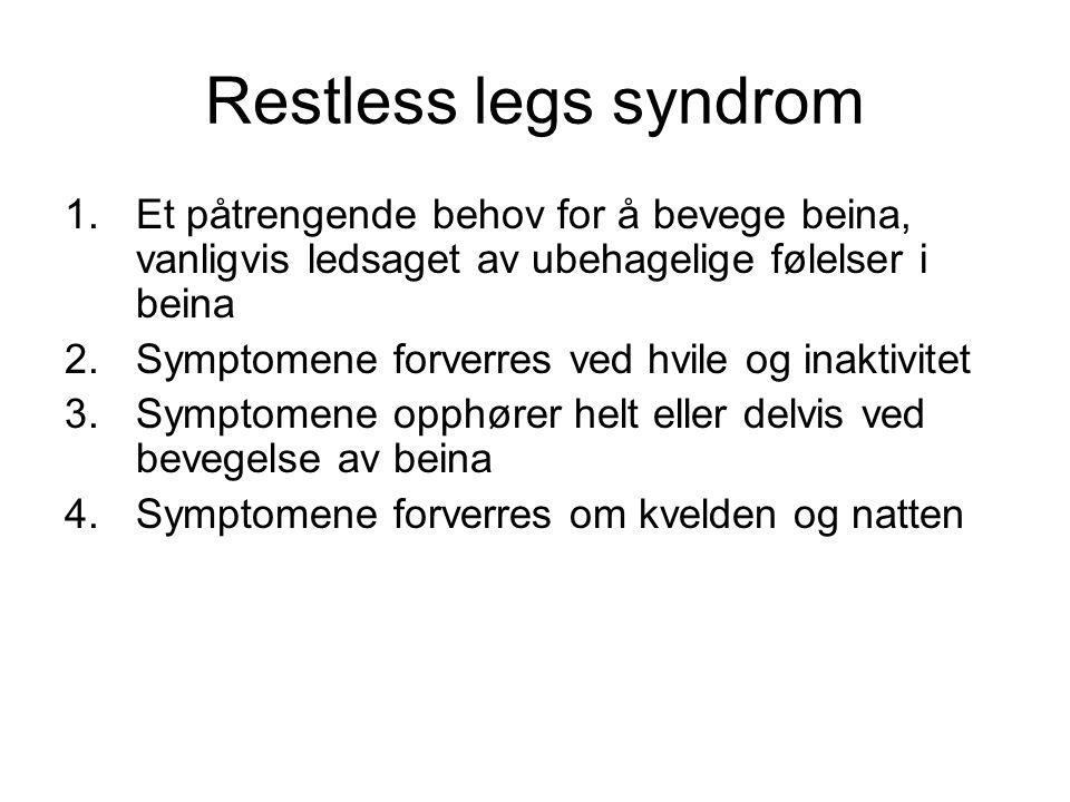 Restless legs syndrom Et påtrengende behov for å bevege beina, vanligvis ledsaget av ubehagelige følelser i beina.