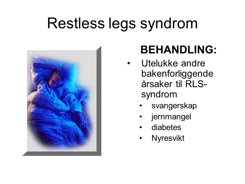 Restless legs syndrom BEHANDLING: