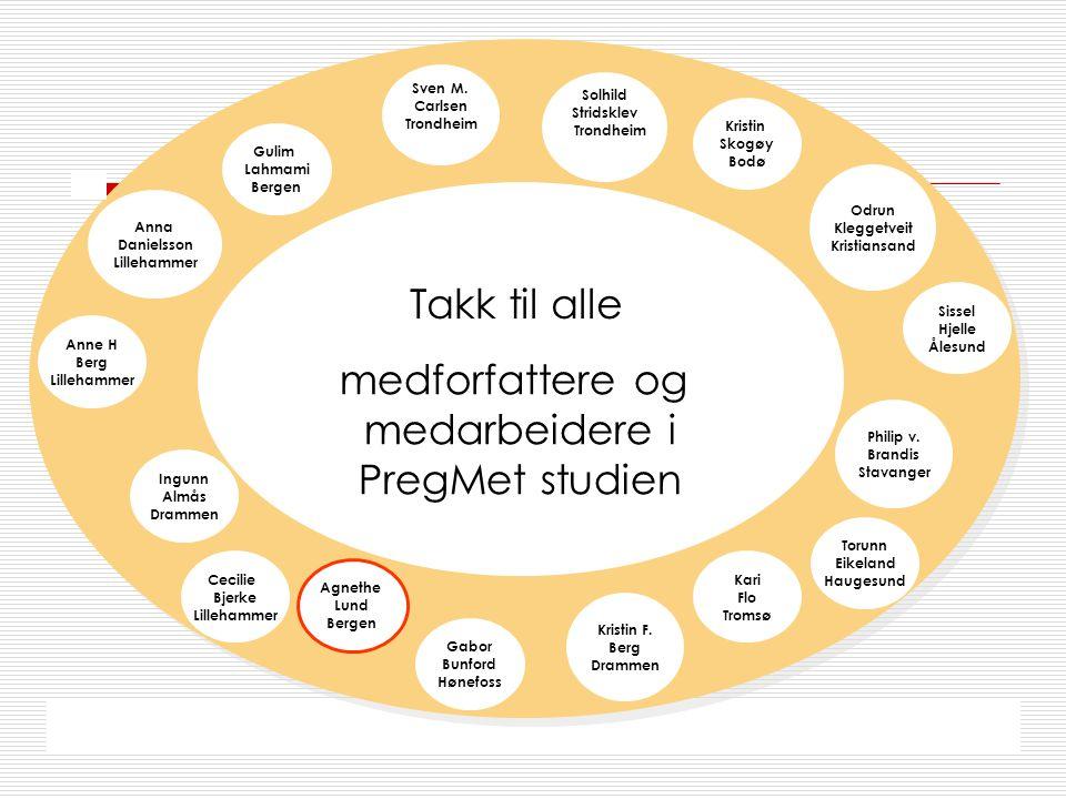 medforfattere og Takk til alle medarbeidere i PregMet studien Sven M.
