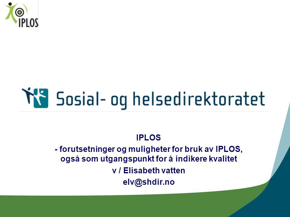 IPLOS - forutsetninger og muligheter for bruk av IPLOS, også som utgangspunkt for å indikere kvalitet.