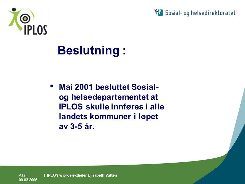 Beslutning : Mai 2001 besluttet Sosial- og helsedepartementet at IPLOS skulle innføres i alle landets kommuner i løpet av 3-5 år.