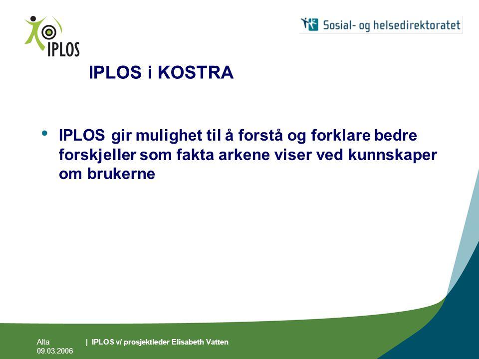 IPLOS i KOSTRA IPLOS gir mulighet til å forstå og forklare bedre forskjeller som fakta arkene viser ved kunnskaper om brukerne.