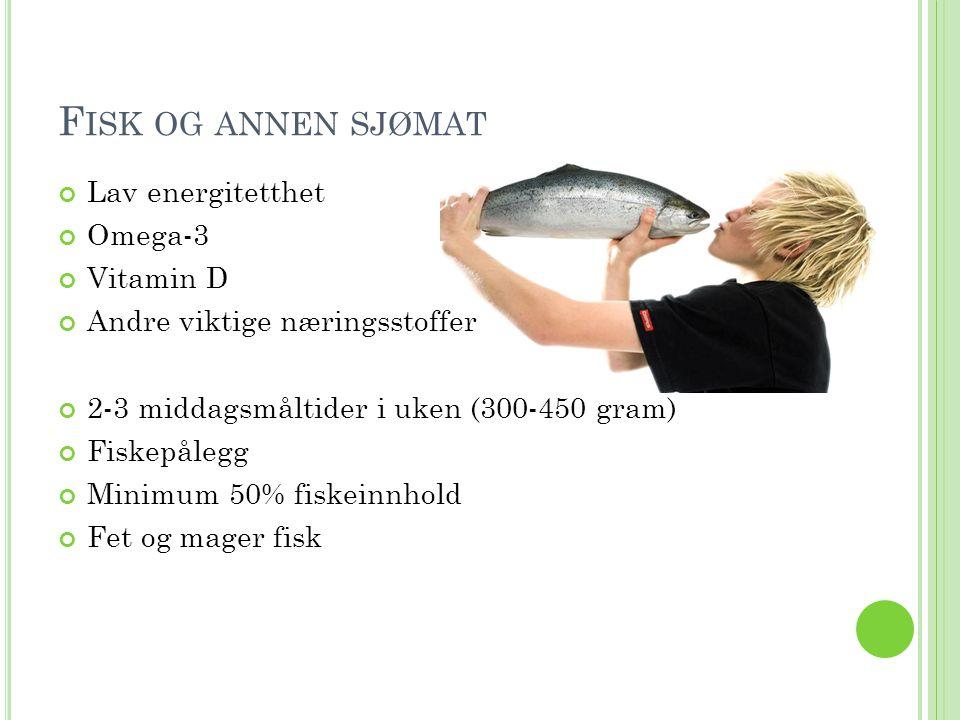 Fisk og annen sjømat Lav energitetthet Omega-3 Vitamin D
