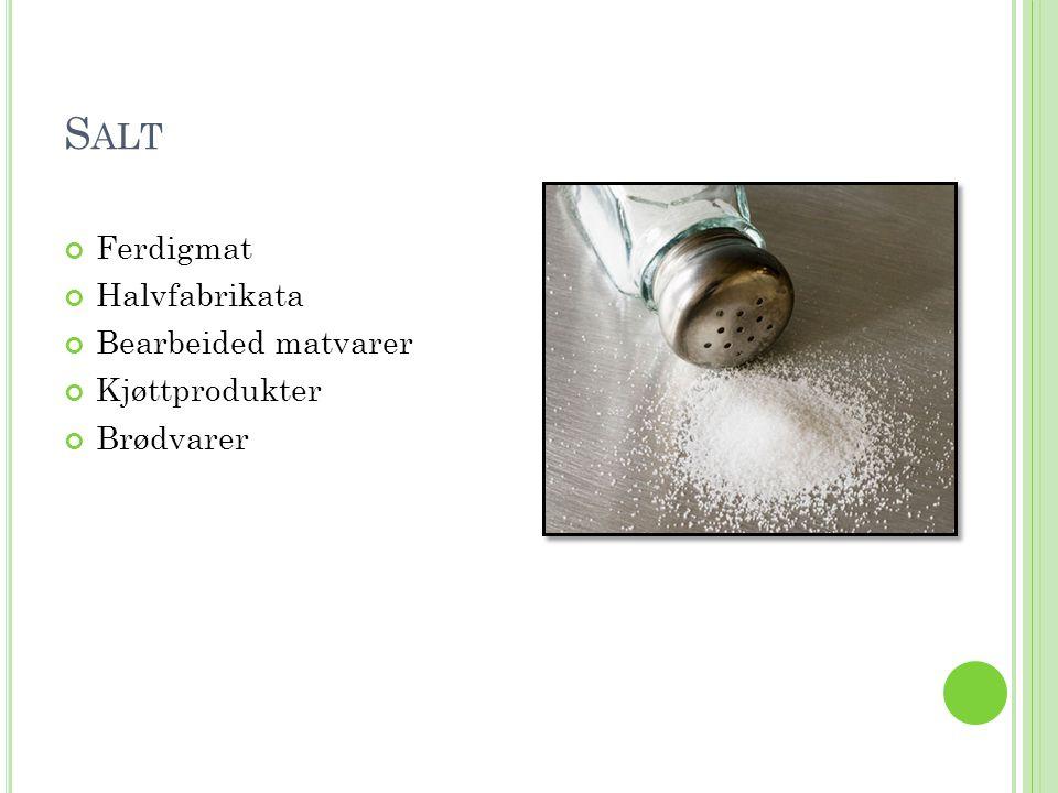Salt Ferdigmat Halvfabrikata Bearbeided matvarer Kjøttprodukter