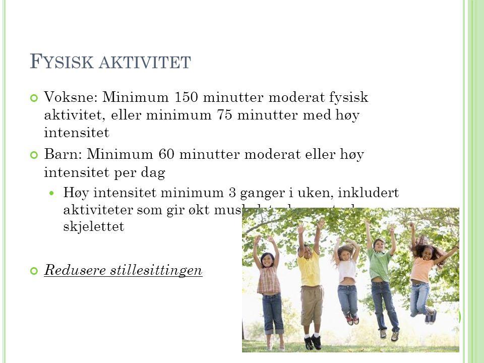 Fysisk aktivitet Voksne: Minimum 150 minutter moderat fysisk aktivitet, eller minimum 75 minutter med høy intensitet.