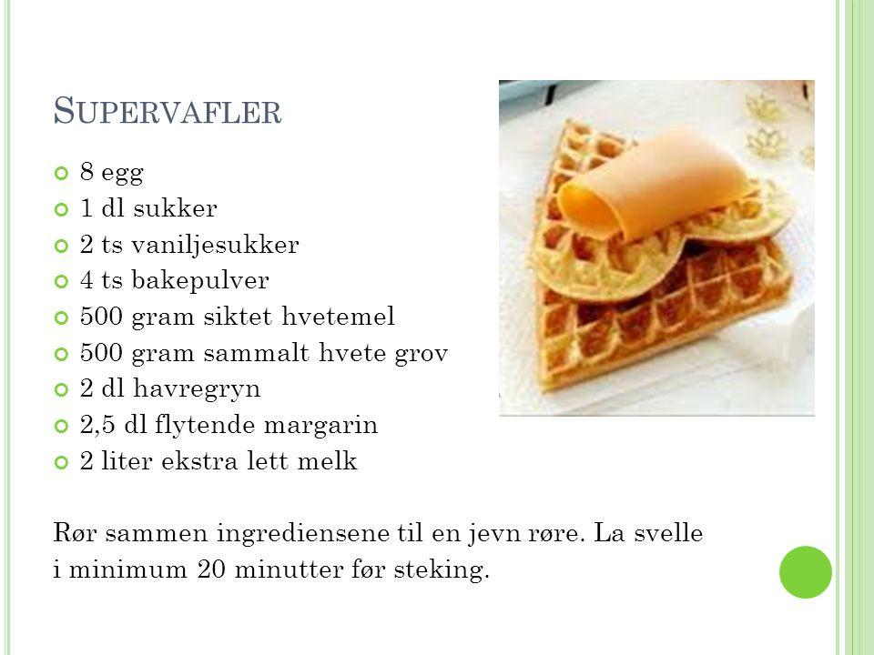 Supervafler 8 egg 1 dl sukker 2 ts vaniljesukker 4 ts bakepulver