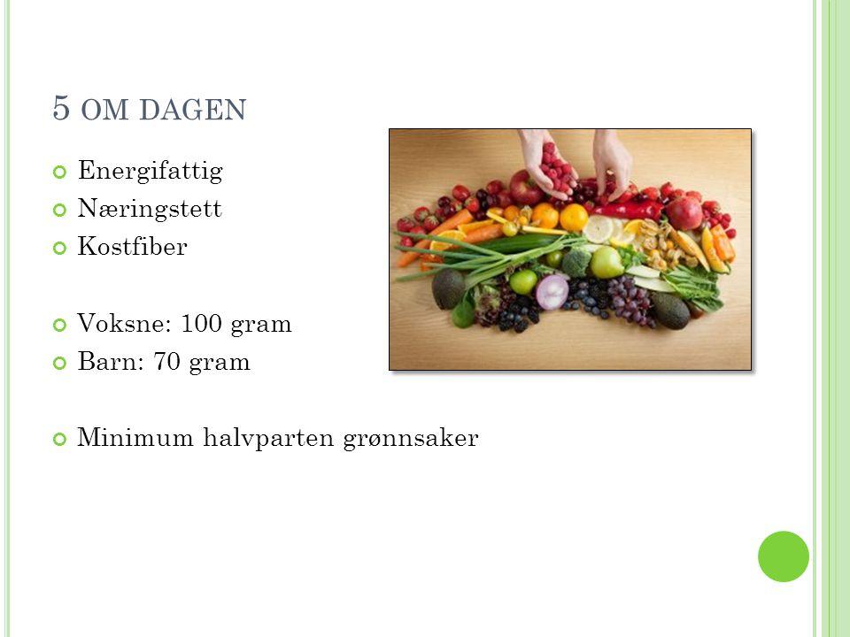 5 om dagen Energifattig Næringstett Kostfiber Voksne: 100 gram