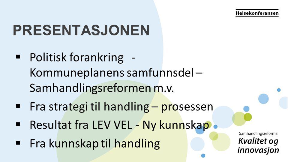 PRESENTASJONEN Politisk forankring - Kommuneplanens samfunnsdel – Samhandlingsreformen m.v. Fra strategi til handling – prosessen.
