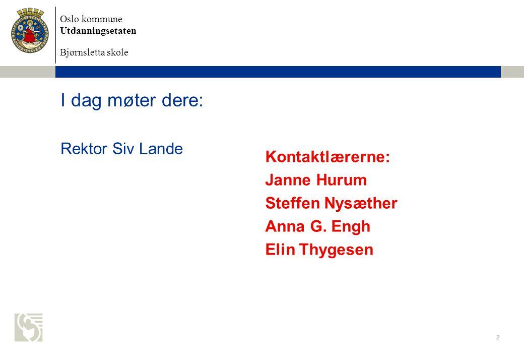 I dag møter dere: Rektor Siv Lande Kontaktlærerne: Janne Hurum