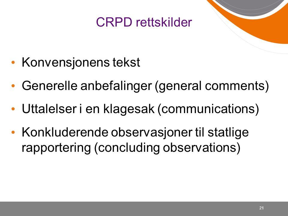 CRPD rettskilder Konvensjonens tekst. Generelle anbefalinger (general comments) Uttalelser i en klagesak (communications)