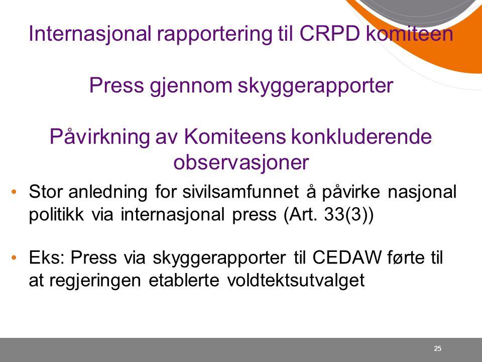 Internasjonal rapportering til CRPD komiteen Press gjennom skyggerapporter Påvirkning av Komiteens konkluderende observasjoner