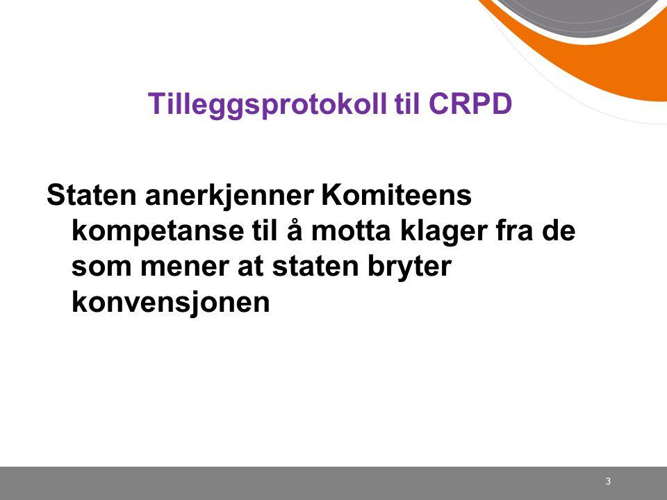 . Tilleggsprotokoll til CRPD Staten anerkjenner Komiteens kompetanse til å motta klager fra de som mener at staten bryter konvensjonen