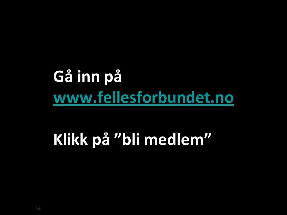 Gå inn på www.fellesforbundet.no Klikk på bli medlem