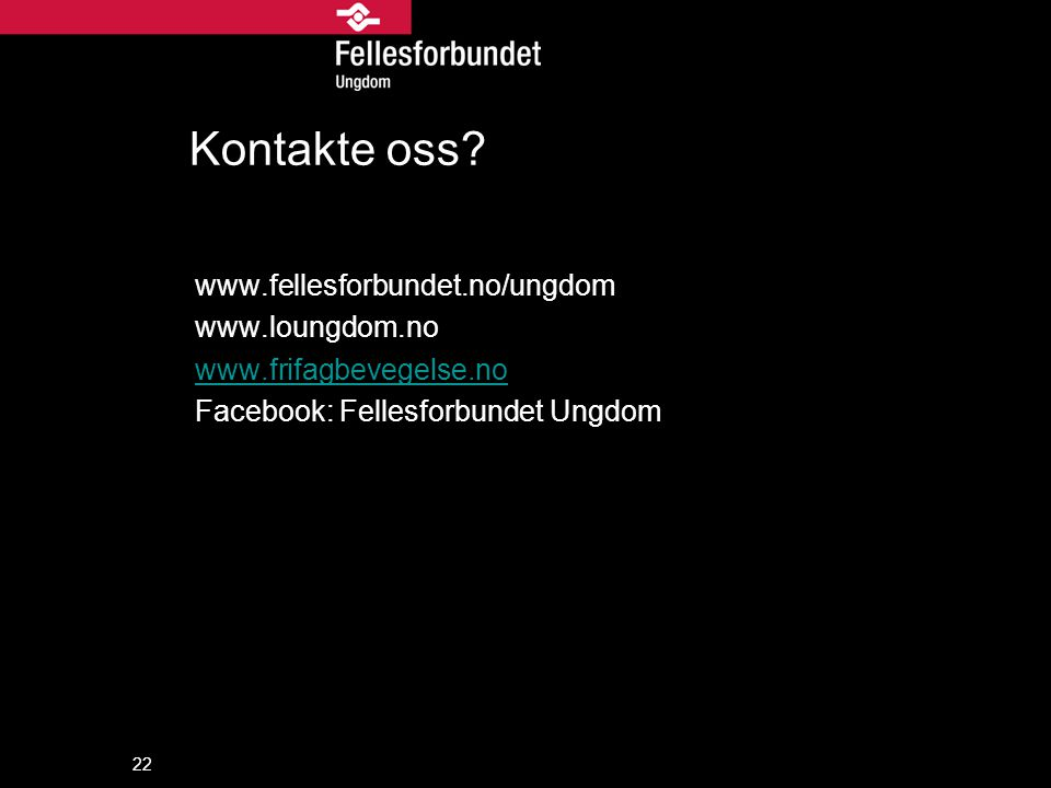 Kontakte oss www.fellesforbundet.no/ungdom www.loungdom.no