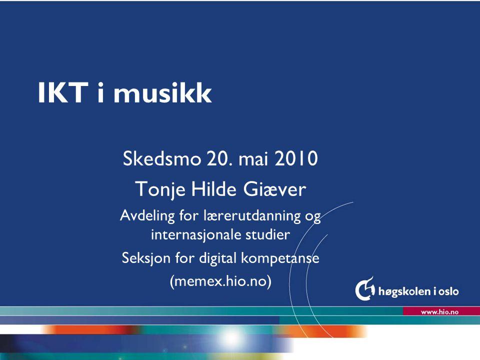 IKT i musikk Skedsmo 20. mai 2010 Tonje Hilde Giæver