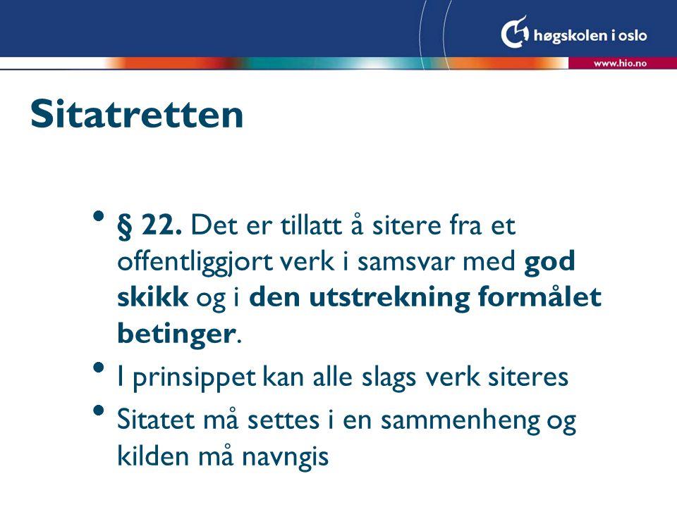 Sitatretten § 22. Det er tillatt å sitere fra et offentliggjort verk i samsvar med god skikk og i den utstrekning formålet betinger.