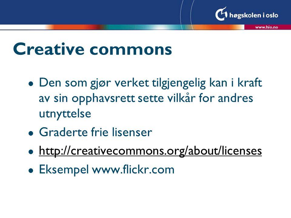 Creative commons Den som gjør verket tilgjengelig kan i kraft av sin opphavsrett sette vilkår for andres utnyttelse.