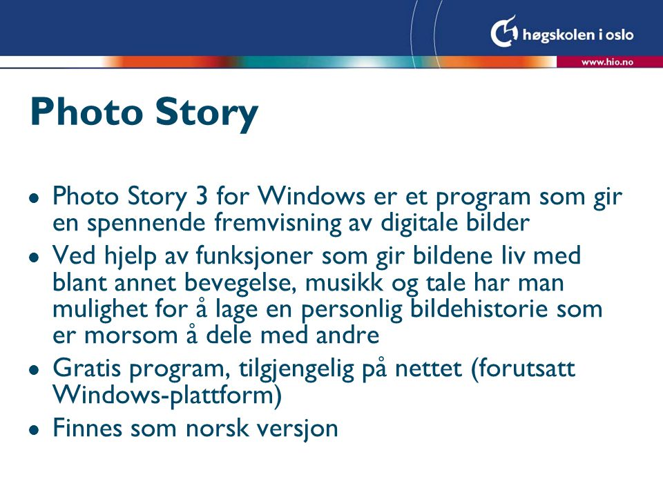 Photo Story Photo Story 3 for Windows er et program som gir en spennende fremvisning av digitale bilder.