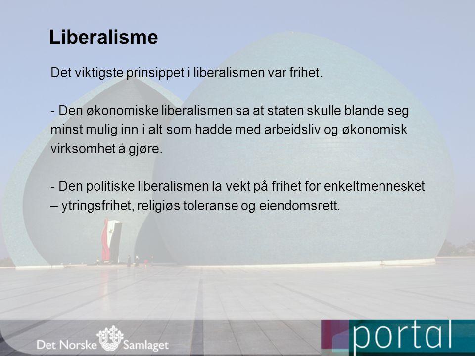 Liberalisme Det viktigste prinsippet i liberalismen var frihet.