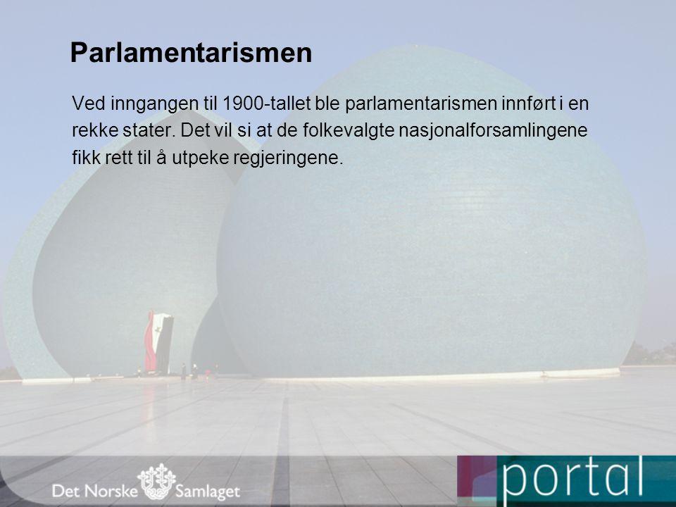Parlamentarismen Ved inngangen til 1900-tallet ble parlamentarismen innført i en. rekke stater. Det vil si at de folkevalgte nasjonalforsamlingene.