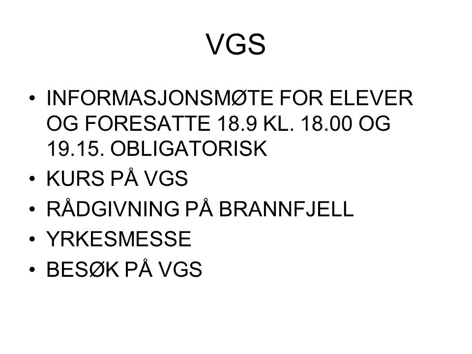 VGS INFORMASJONSMØTE FOR ELEVER OG FORESATTE 18.9 KL. 18.00 OG 19.15. OBLIGATORISK. KURS PÅ VGS. RÅDGIVNING PÅ BRANNFJELL.