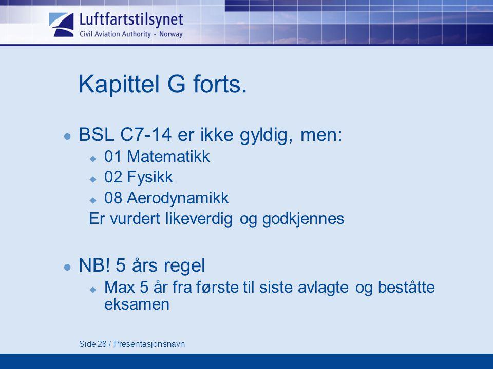 Kapittel G forts. BSL C7-14 er ikke gyldig, men: NB! 5 års regel
