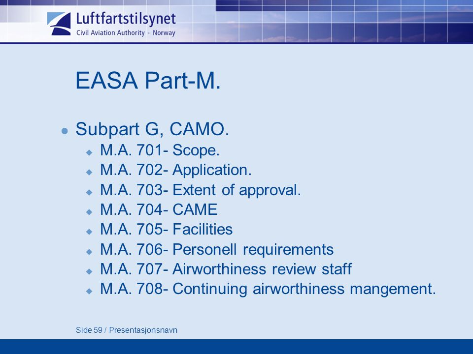 EASA Part-M. Subpart G, CAMO. M.A. 701- Scope. M.A. 702- Application.