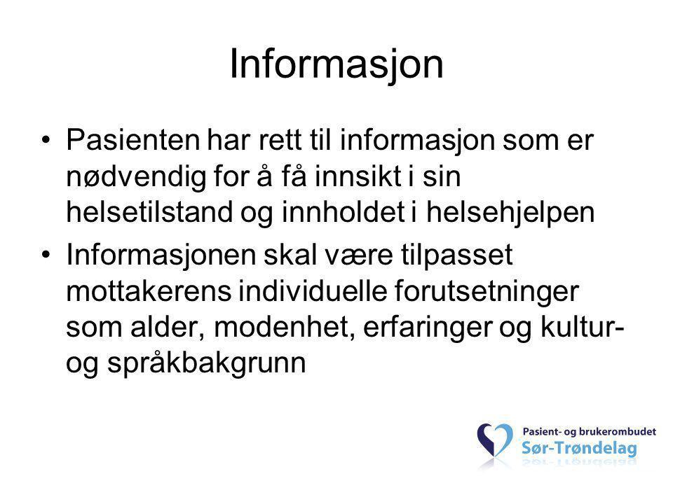 Informasjon Pasienten har rett til informasjon som er nødvendig for å få innsikt i sin helsetilstand og innholdet i helsehjelpen.