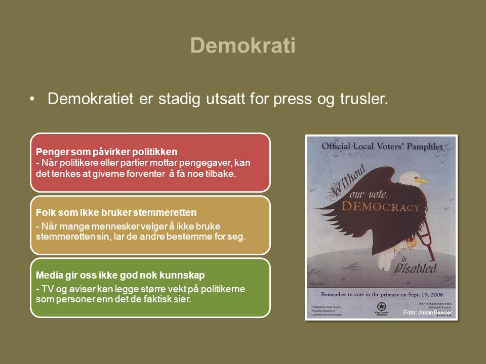 Demokrati Demokratiet er stadig utsatt for press og trusler.