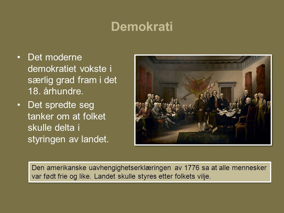 Demokrati Det moderne demokratiet vokste i særlig grad fram i det 18. århundre.