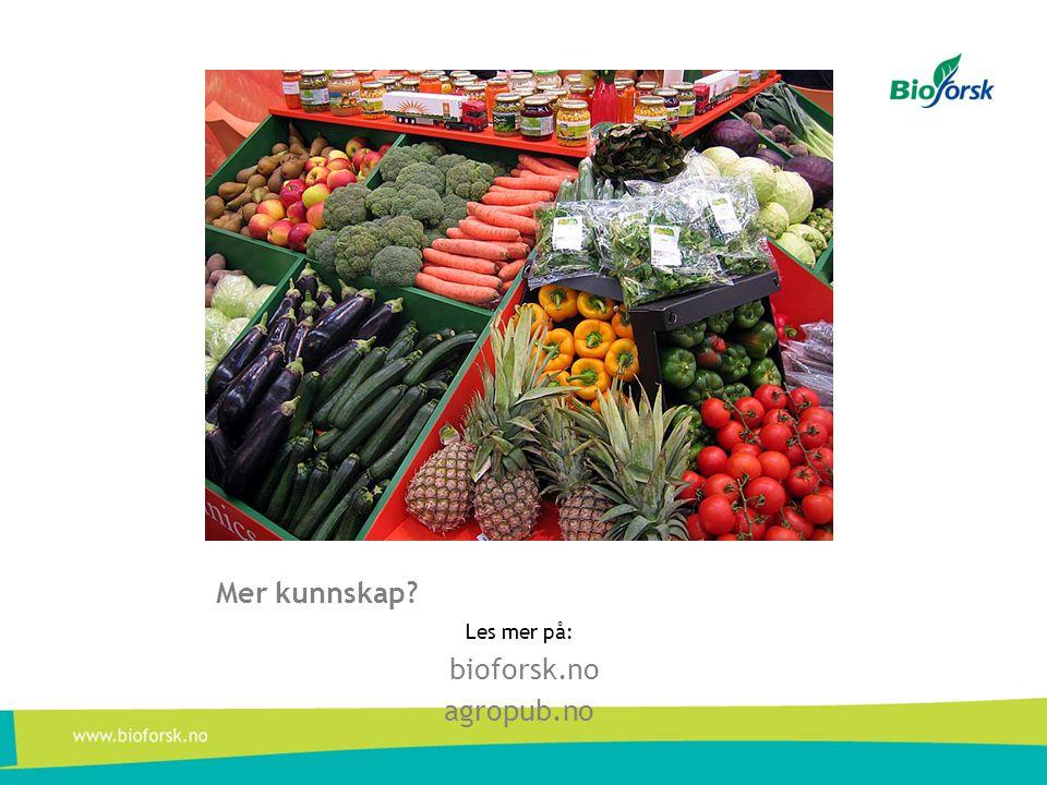 Mer kunnskap Les mer på: bioforsk.no agropub.no