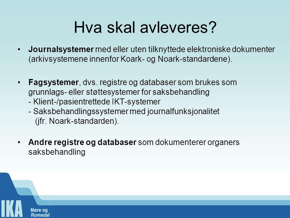 Hva skal avleveres Journalsystemer med eller uten tilknyttede elektroniske dokumenter (arkivsystemene innenfor Koark- og Noark-standardene).