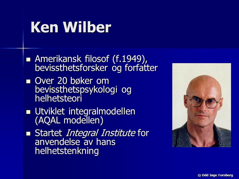 Ken Wilber Amerikansk filosof (f.1949), bevissthetsforsker og forfatter. Over 20 bøker om bevissthetspsykologi og helhetsteori.