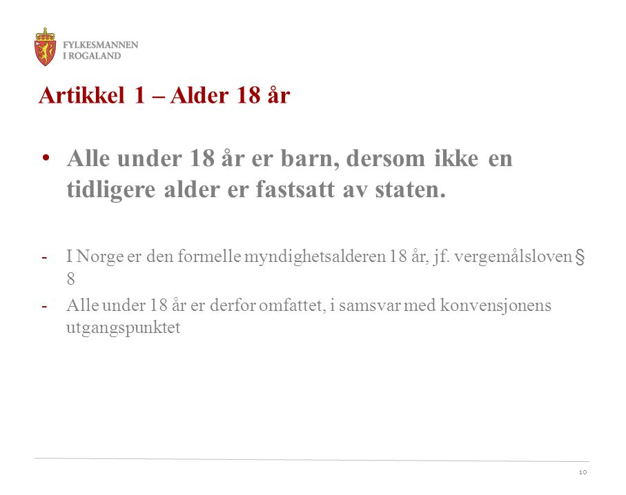 Artikkel 1 – Alder 18 år Alle under 18 år er barn, dersom ikke en tidligere alder er fastsatt av staten.
